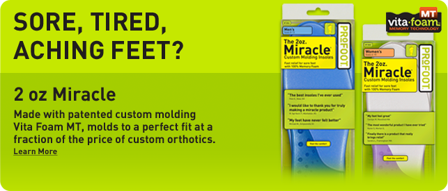 Made with patented custom molding Vita Foam MT, molds to a perfect fit at a fraction of the price of custom orthotics.